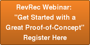 "RevRec Webinar:  ""Get Started with a   Great Proof-of-Concept""  Register Here"